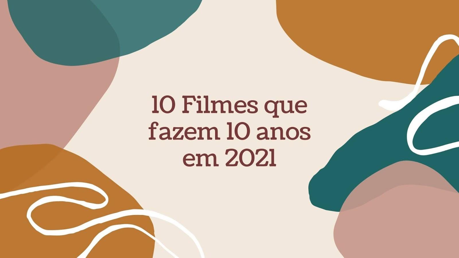 Filmes que fazem 10 anos em 2021
