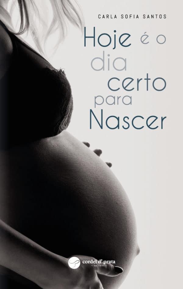 Livro Hoje é o dia certo para Nascer.